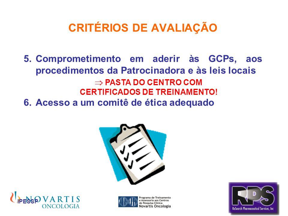 IPESSP CRITÉRIOS DE AVALIAÇÃO 5.Comprometimento em aderir às GCPs, aos procedimentos da Patrocinadora e às leis locais 6.Acesso a um comitê de ética a