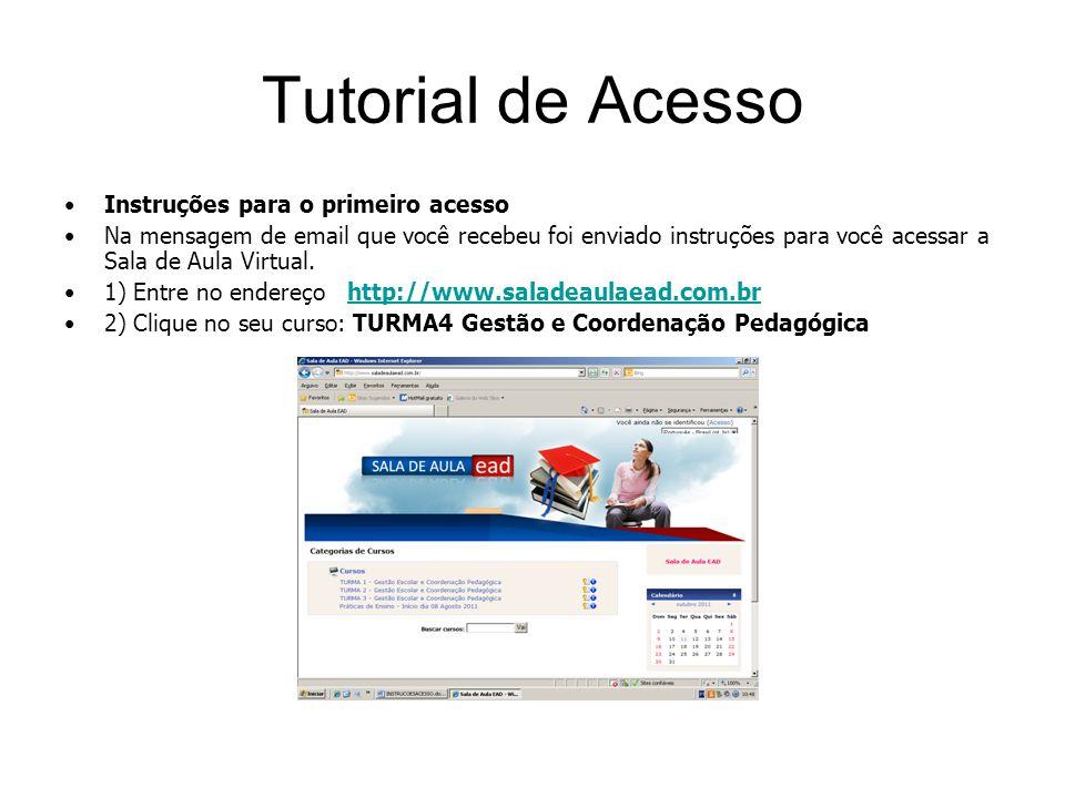 Tutorial de Acesso Instruções para o primeiro acesso Na mensagem de email que você recebeu foi enviado instruções para você acessar a Sala de Aula Vir