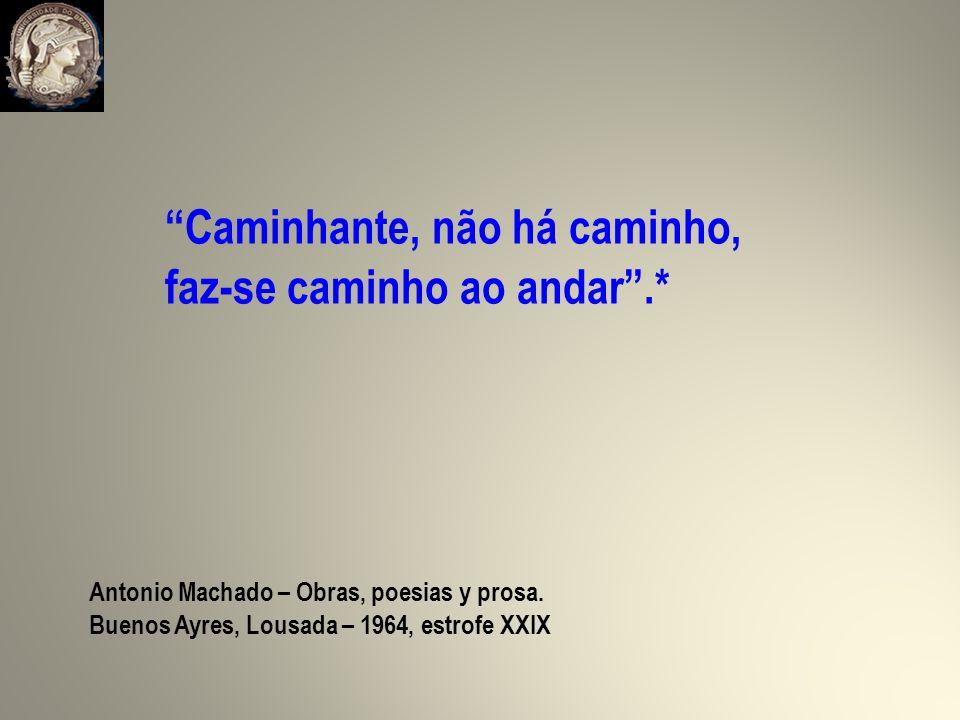 Caminhante, não há caminho, faz-se caminho ao andar.* Antonio Machado – Obras, poesias y prosa.