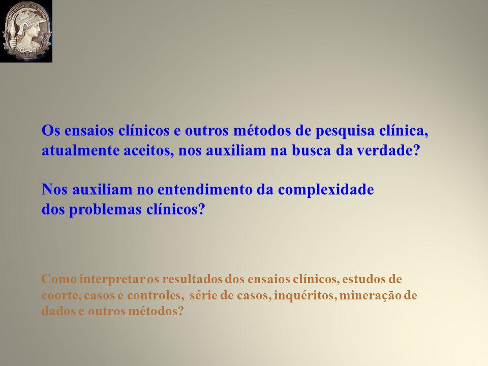 Os ensaios clínicos e outros métodos de pesquisa clínica, atualmente aceitos, nos auxiliam na busca da verdade.