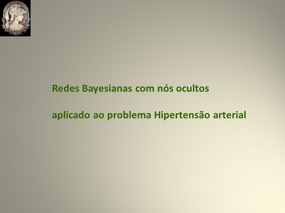 Redes Bayesianas com nós ocultos aplicado ao problema Hipertensão arterial
