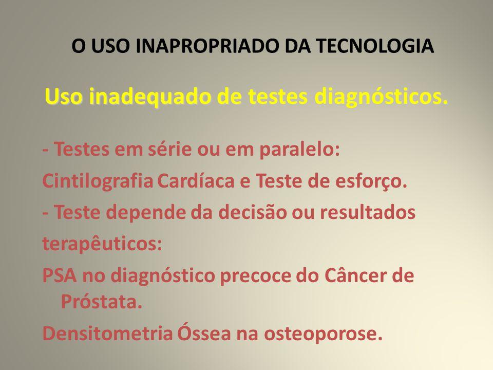 O USO INAPROPRIADO DA TECNOLOGIA Uso inadequado de testes diagnósticos.
