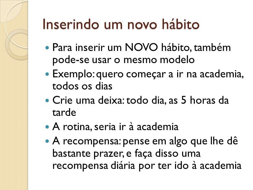 Inserindo um novo hábito Para inserir um NOVO hábito, também pode-se usar o mesmo modelo Exemplo: quero começar a ir na academia, todos os dias Crie u