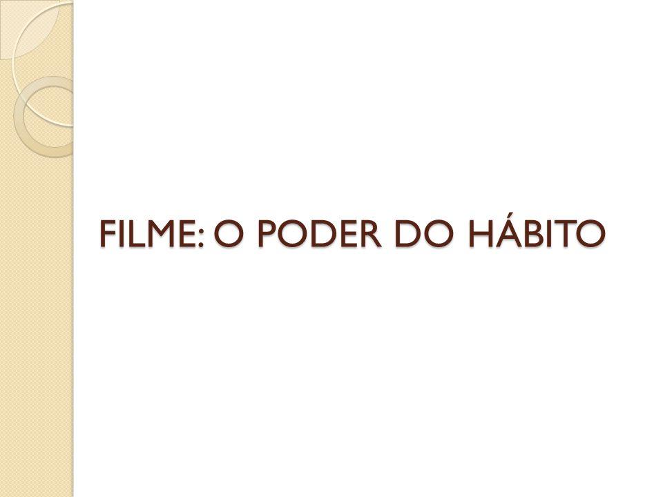 FILME: O PODER DO HÁBITO