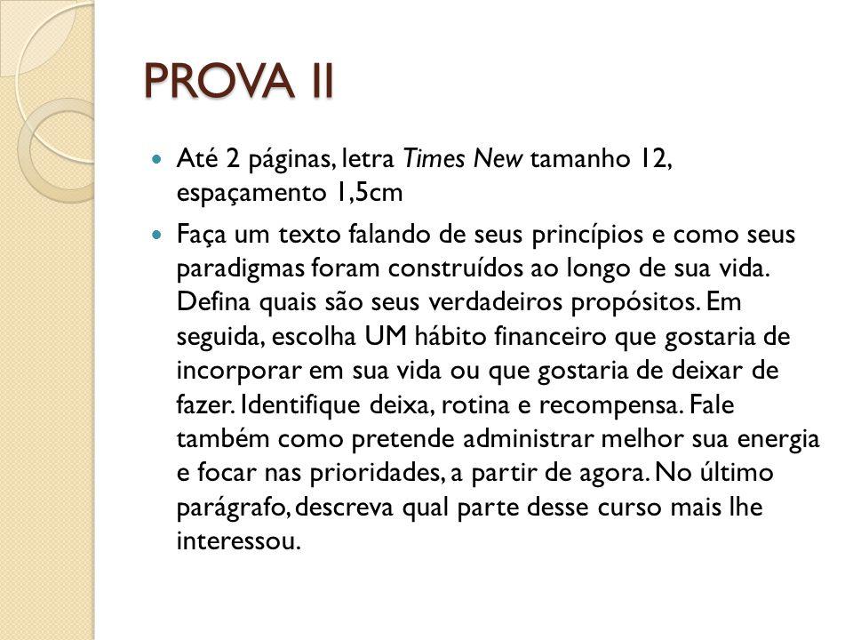 PROVA II Até 2 páginas, letra Times New tamanho 12, espaçamento 1,5cm Faça um texto falando de seus princípios e como seus paradigmas foram construído