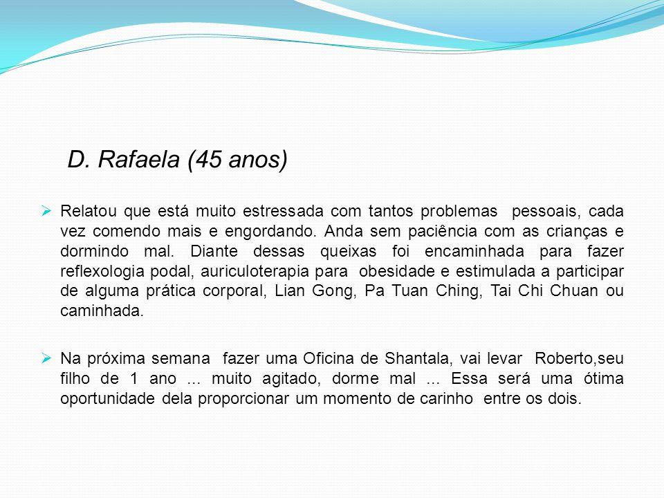 D. Rafaela (45 anos) Relatou que está muito estressada com tantos problemas pessoais, cada vez comendo mais e engordando. Anda sem paciência com as cr