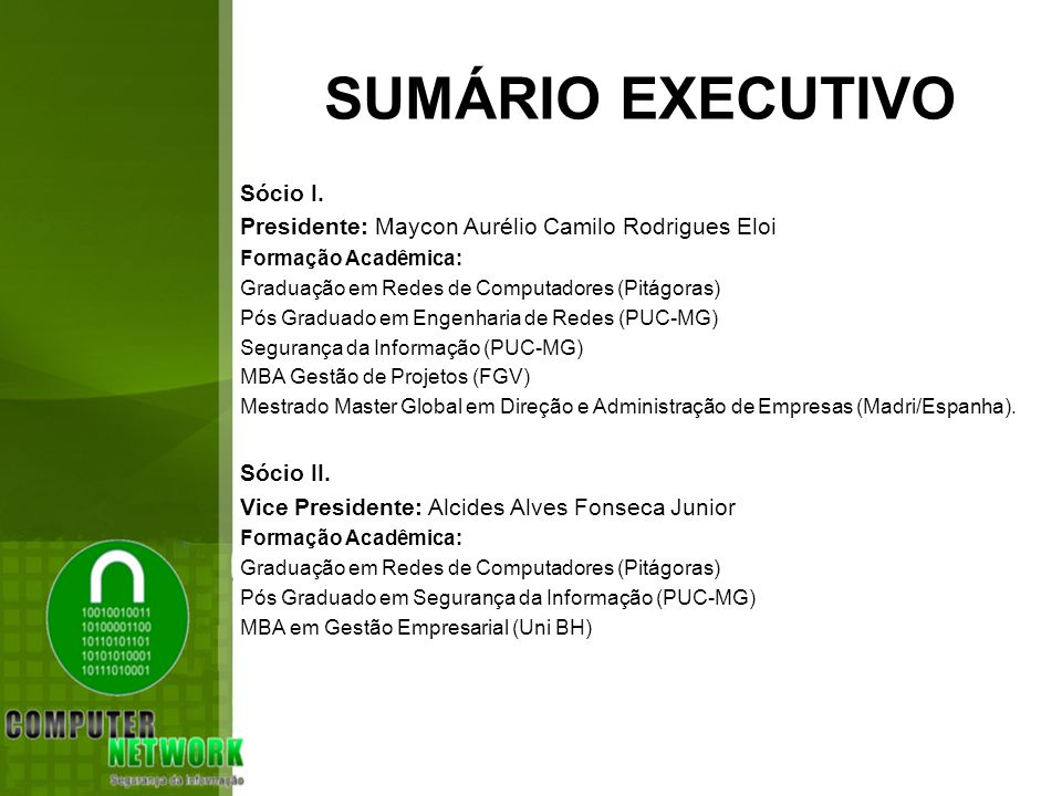 SUMÁRIO EXECUTIVO Sócio I. Presidente: Maycon Aurélio Camilo Rodrigues Eloi Formação Acadêmica: Graduação em Redes de Computadores (Pitágoras) Pós Gra