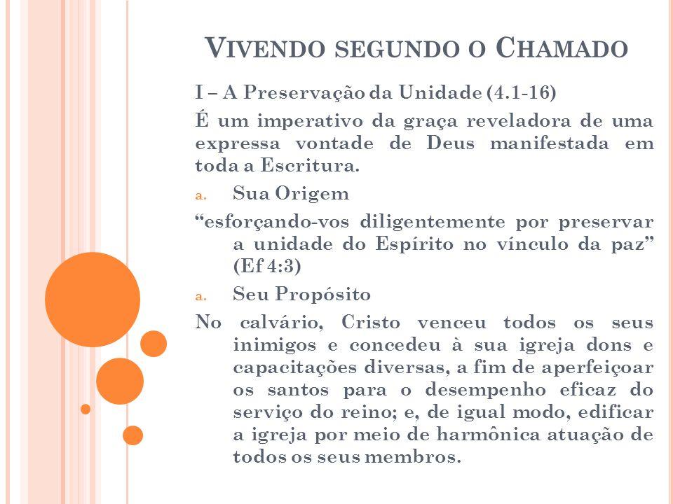 V IVENDO SEGUNDO O C HAMADO I – A Preservação da Unidade (4.1-16) É um imperativo da graça reveladora de uma expressa vontade de Deus manifestada em t