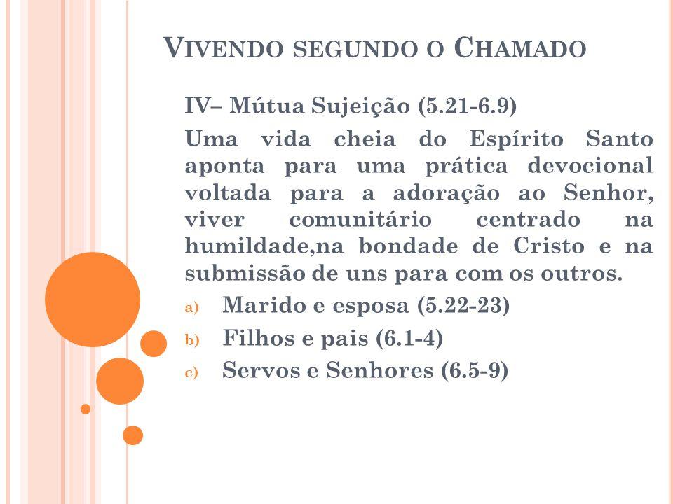 V IVENDO SEGUNDO O C HAMADO IV– Mútua Sujeição (5.21-6.9) Uma vida cheia do Espírito Santo aponta para uma prática devocional voltada para a adoração