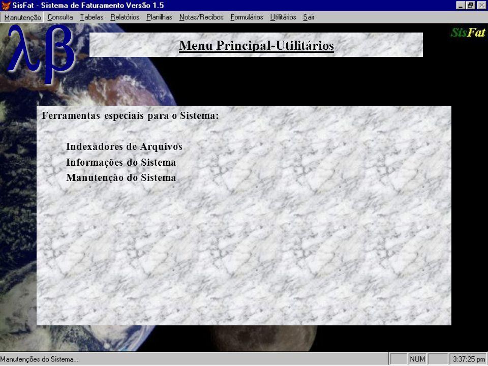 Ferramentas especiais para o Sistema: Indexadores de Arquivos Informações do Sistema Manutenção do Sistema Menu Principal-Utilitários