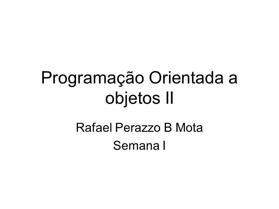 Programação Orientada a objetos II Rafael Perazzo B Mota Semana I