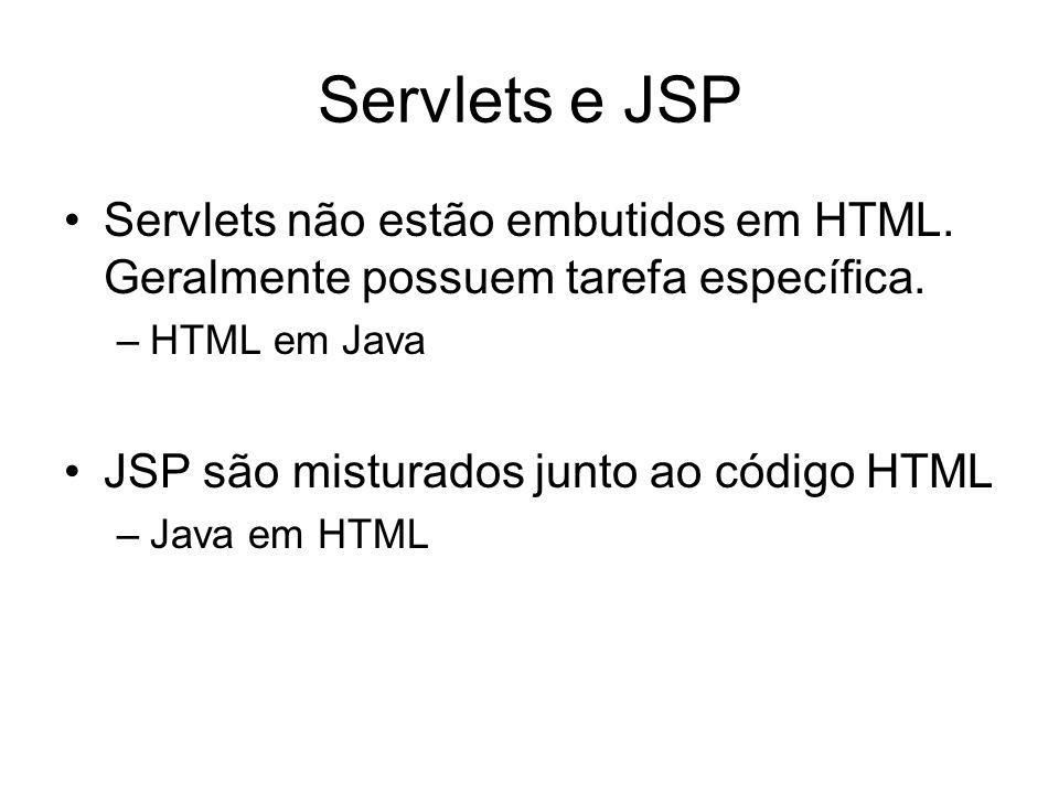 Servlets e JSP Servlets não estão embutidos em HTML. Geralmente possuem tarefa específica. –HTML em Java JSP são misturados junto ao código HTML –Java