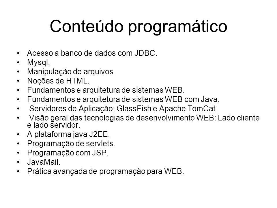 Conteúdo programático Acesso a banco de dados com JDBC. Mysql. Manipulação de arquivos. Noções de HTML. Fundamentos e arquitetura de sistemas WEB. Fun