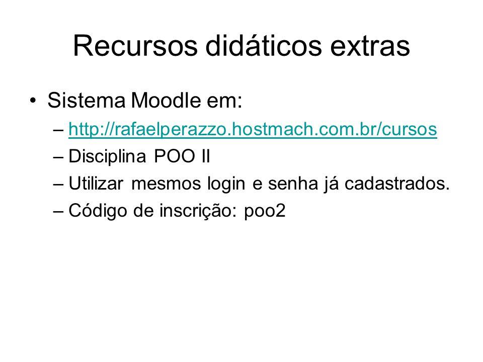 Recursos didáticos extras Sistema Moodle em: –http://rafaelperazzo.hostmach.com.br/cursoshttp://rafaelperazzo.hostmach.com.br/cursos –Disciplina POO I