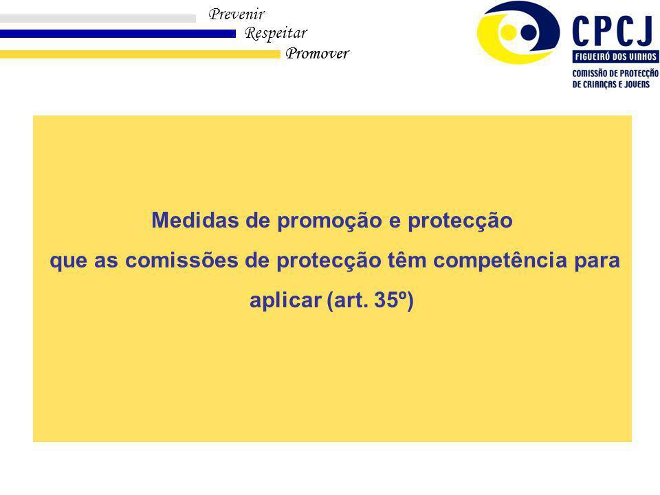 Prevenir Respeitar Promover Modulo I – 1ª Parte Medidas de promoção e protecção que as comissões de protecção têm competência para aplicar (art.