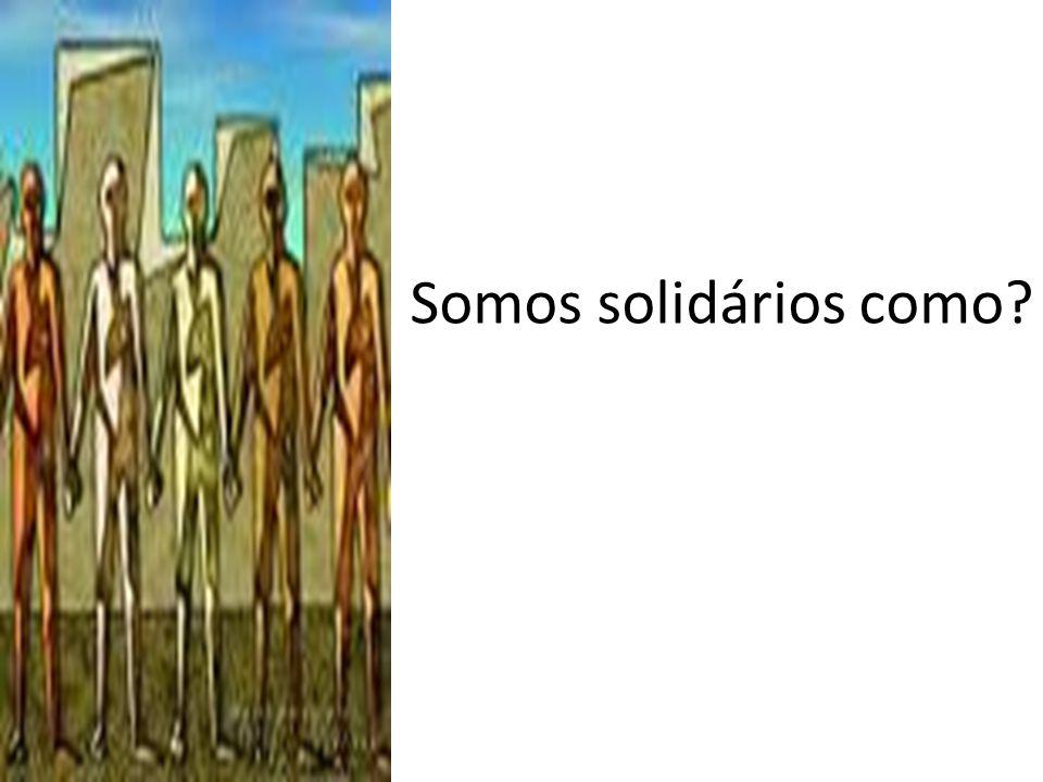 Somos solidários como?