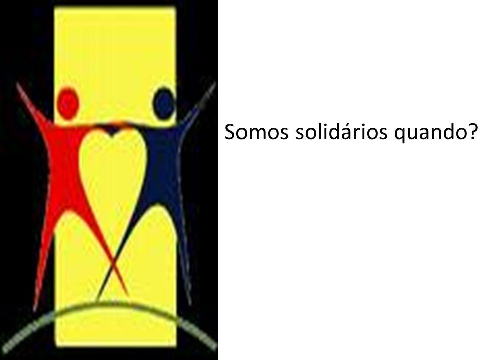 Somos solidários quando?