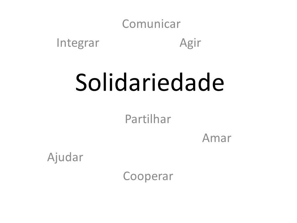 Solidariedade Partilhar Amar Ajudar Cooperar Comunicar Integrar Agir