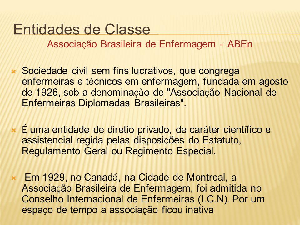 Entidades de Classe Associa ç ão Brasileira de Enfermagem – ABEn Sociedade civil sem fins lucrativos, que congrega enfermeiras e t é cnicos em enfermagem, fundada em agosto de 1926, sob a denomina çà o de Associa ç ão Nacional de Enfermeiras Diplomadas Brasileiras .