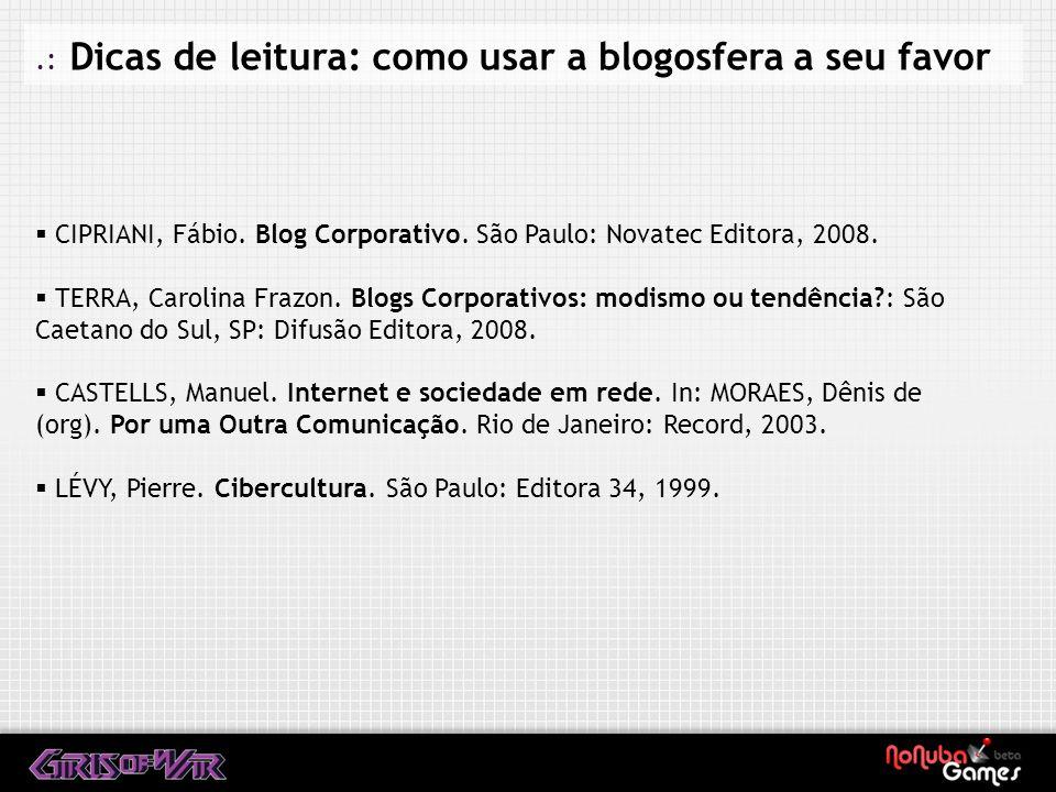 .: Dicas de leitura: como usar a blogosfera a seu favor CIPRIANI, Fábio.