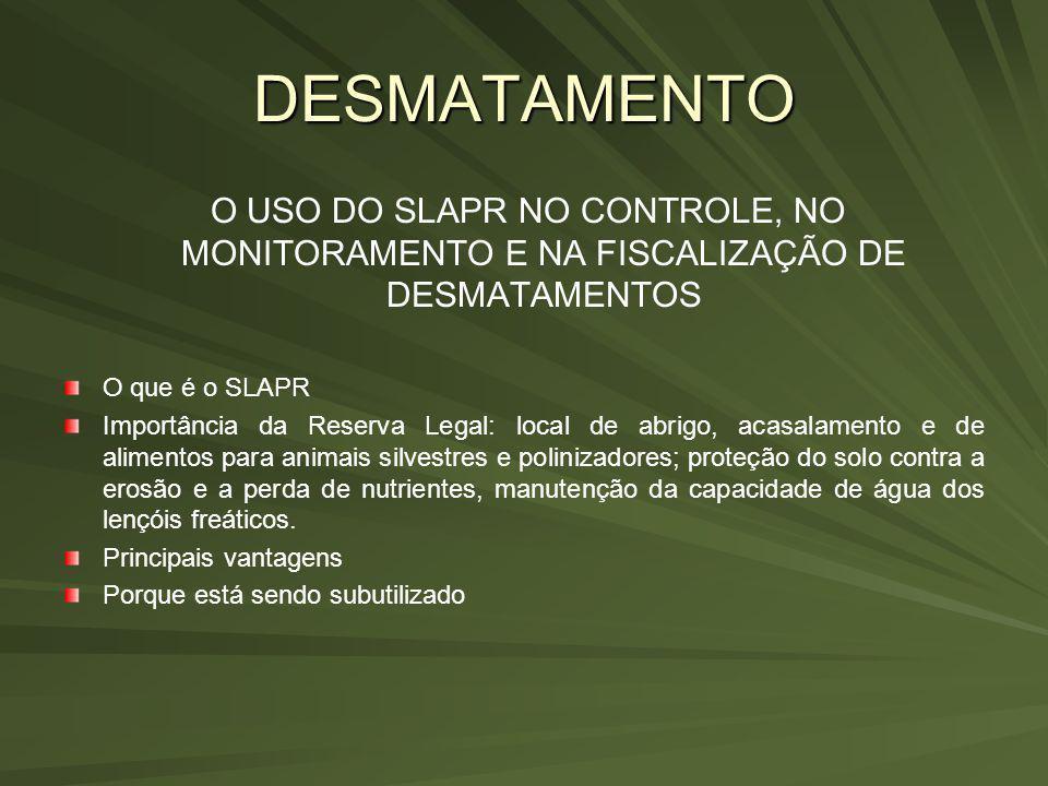 DESMATAMENTO O USO DO SLAPR NO CONTROLE, NO MONITORAMENTO E NA FISCALIZAÇÃO DE DESMATAMENTOS O que é o SLAPR Importância da Reserva Legal: local de ab