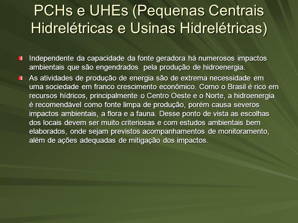 PCHs e UHEs (Pequenas Centrais Hidrelétricas e Usinas Hidrelétricas) Independente da capacidade da fonte geradora há numerosos impactos ambientais que
