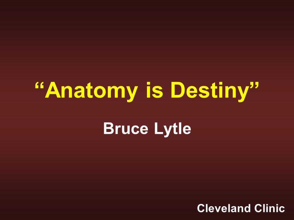 Anatomy is Destiny Bruce Lytle Cleveland Clinic