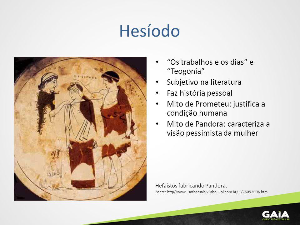 Hesíodo Os trabalhos e os dias e Teogonia Subjetivo na literatura Faz história pessoal Mito de Prometeu: justifica a condição humana Mito de Pandora: