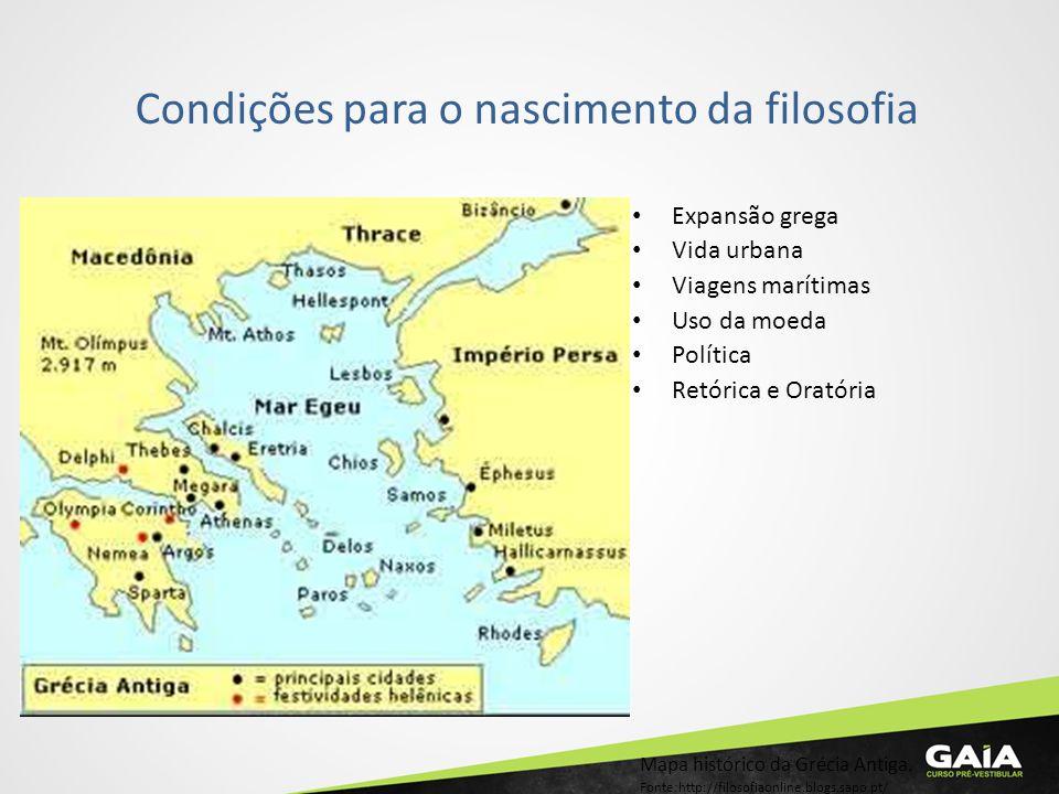 Condições para o nascimento da filosofia Expansão grega Vida urbana Viagens marítimas Uso da moeda Política Retórica e Oratória Mapa histórico da Gréc