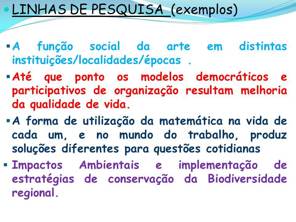 LINHAS DE PESQUISA (exemplos) A função social da arte em distintas instituições/localidades/épocas. Até que ponto os modelos democráticos e participat
