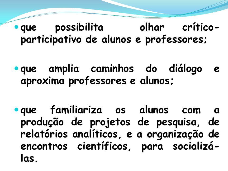 que possibilita olhar crítico- participativo de alunos e professores; que amplia caminhos do diálogo e aproxima professores e alunos; que familiariza