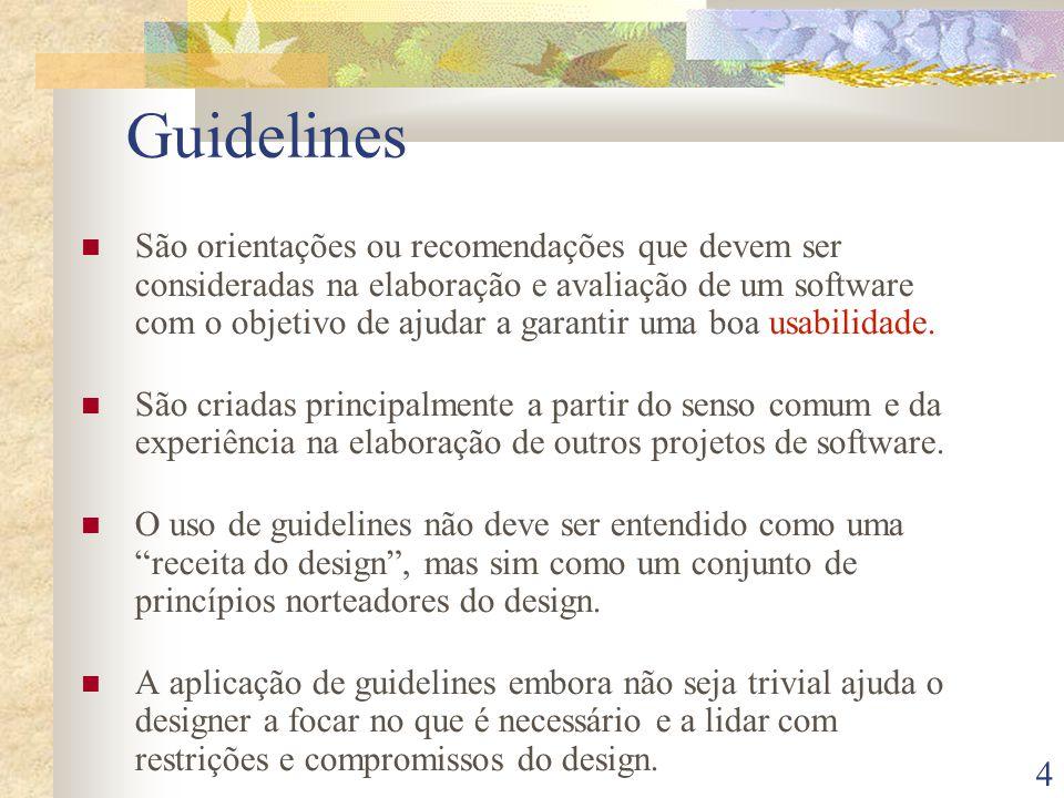 4 Guidelines São orientações ou recomendações que devem ser consideradas na elaboração e avaliação de um software com o objetivo de ajudar a garantir uma boa usabilidade.