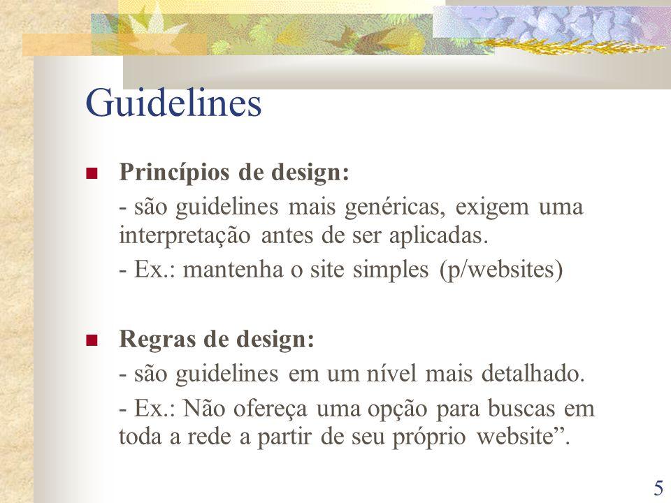 5 Guidelines Princípios de design: - são guidelines mais genéricas, exigem uma interpretação antes de ser aplicadas. - Ex.: mantenha o site simples (p