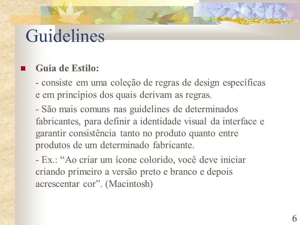 6 Guidelines Guia de Estilo: - consiste em uma coleção de regras de design específicas e em princípios dos quais derivam as regras. - São mais comuns