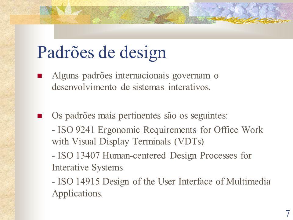 7 Padrões de design Alguns padrões internacionais governam o desenvolvimento de sistemas interativos. Os padrões mais pertinentes são os seguintes: -