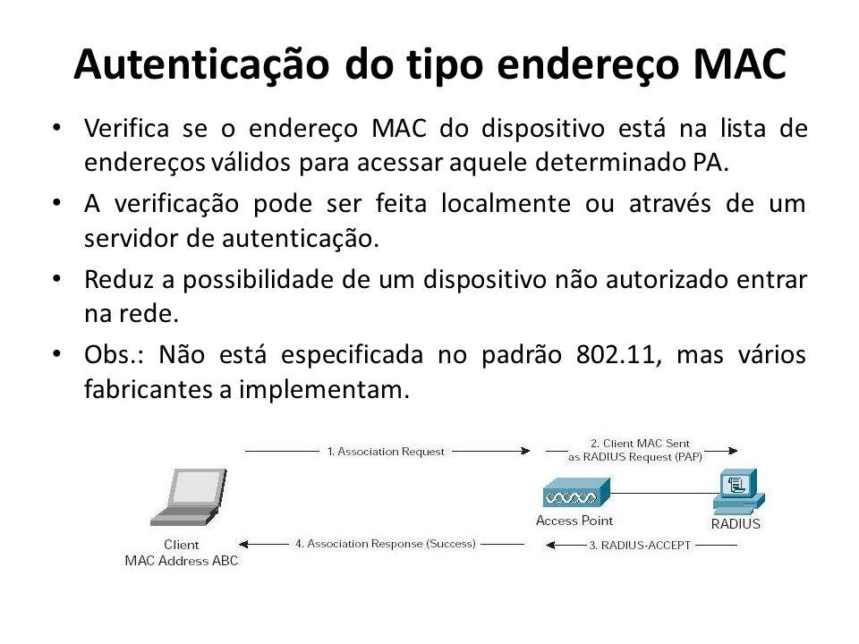 Autenticação do tipo endereço MAC Verifica se o endereço MAC do dispositivo está na lista de endereços válidos para acessar aquele determinado PA. A v
