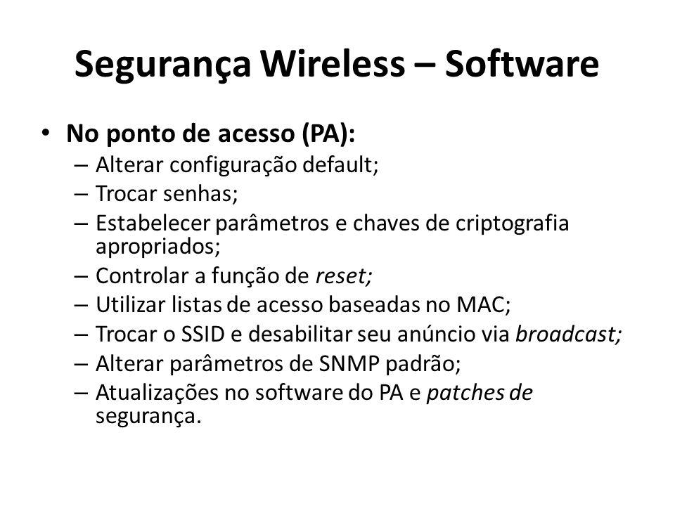 Segurança Wireless – Software No ponto de acesso (PA): – Alterar configuração default; – Trocar senhas; – Estabelecer parâmetros e chaves de criptogra