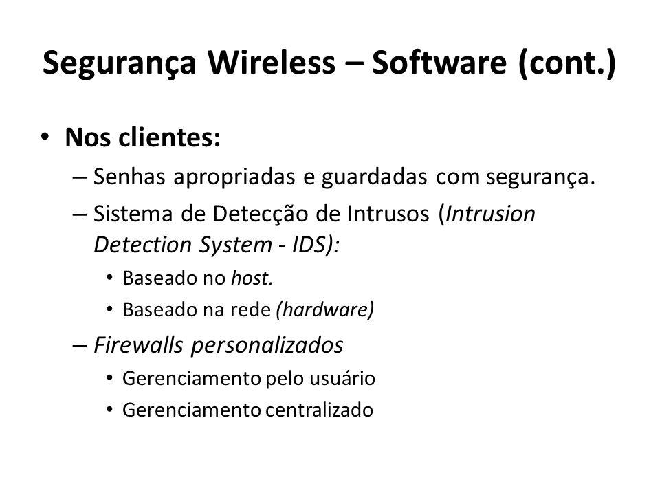 Segurança Wireless – Software (cont.) Nos clientes: – Senhas apropriadas e guardadas com segurança. – Sistema de Detecção de Intrusos (Intrusion Detec