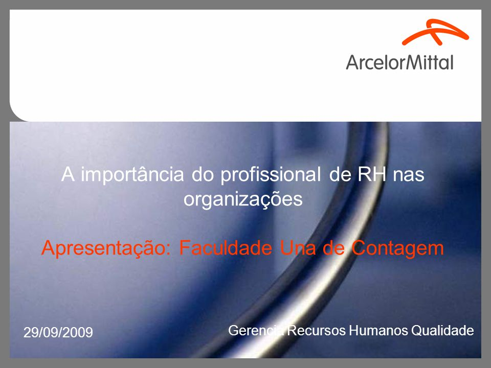 A importância do profissional de RH nas organizações Apresentação: Faculdade Una de Contagem 29/09/2009 Gerencia Recursos Humanos Qualidade