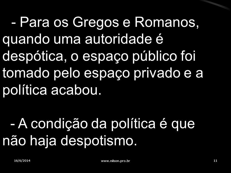 - Para os Gregos e Romanos, quando uma autoridade é despótica, o espaço público foi tomado pelo espaço privado e a política acabou. - A condição da po