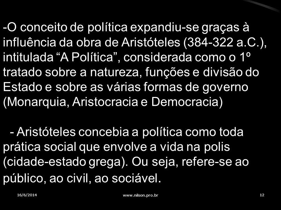 -O conceito de política expandiu-se graças à influência da obra de Aristóteles (384-322 a.C.), intitulada A Política, considerada como o 1º tratado so