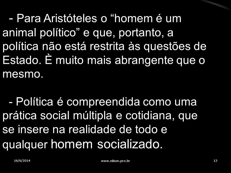 - Para Aristóteles o homem é um animal político e que, portanto, a política não está restrita às questões de Estado. È muito mais abrangente que o mes