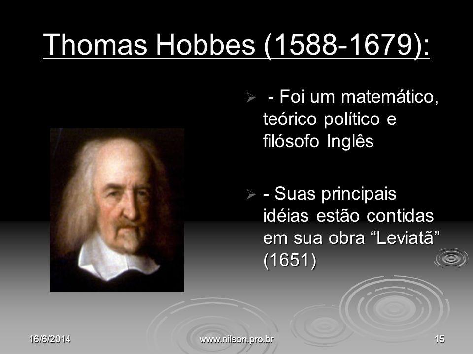 Thomas Hobbes (1588-1679): - Foi um matemático, teórico político e filósofo Inglês - Foi um matemático, teórico político e filósofo Inglês - Suas prin