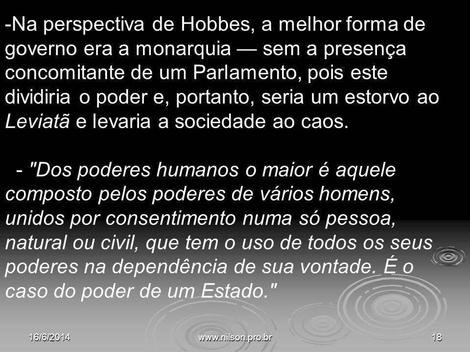 -Na perspectiva de Hobbes, a melhor forma de governo era a monarquia sem a presença concomitante de um Parlamento, pois este dividiria o poder e, port