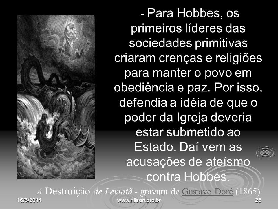 - Para Hobbes, os primeiros líderes das sociedades primitivas criaram crenças e religiões para manter o povo em obediência e paz. Por isso, defendia a
