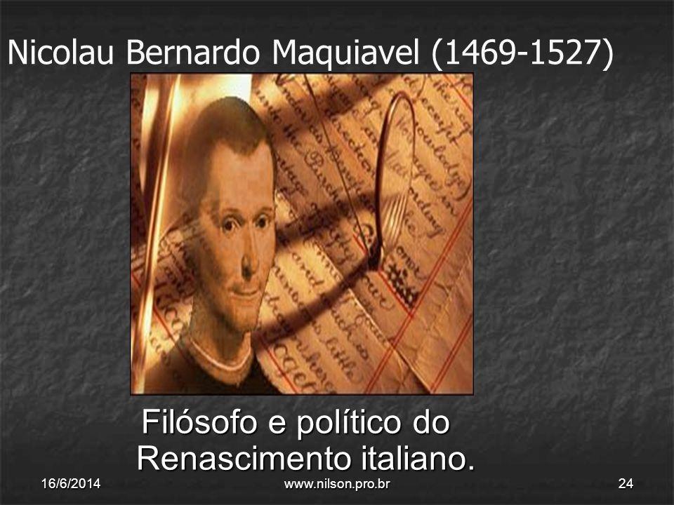 Nicolau Bernardo Maquiavel (1469-1527) Filósofo e político do Renascimento italiano. 16/6/201424www.nilson.pro.br