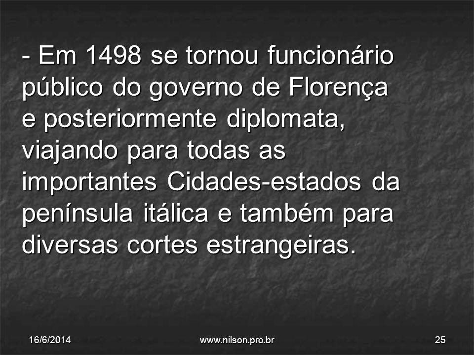 - Em 1498 se tornou funcionário público do governo de Florença e posteriormente diplomata, viajando para todas as importantes Cidades-estados da penín