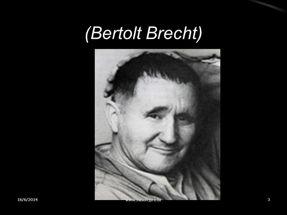 (Bertolt Brecht) 16/6/20143 www.nilson.pro.br