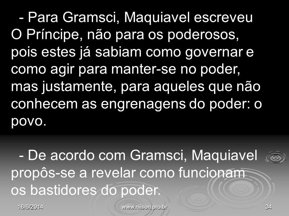 - Para Gramsci, Maquiavel escreveu O Príncipe, não para os poderosos, pois estes já sabiam como governar e como agir para manter-se no poder, mas just