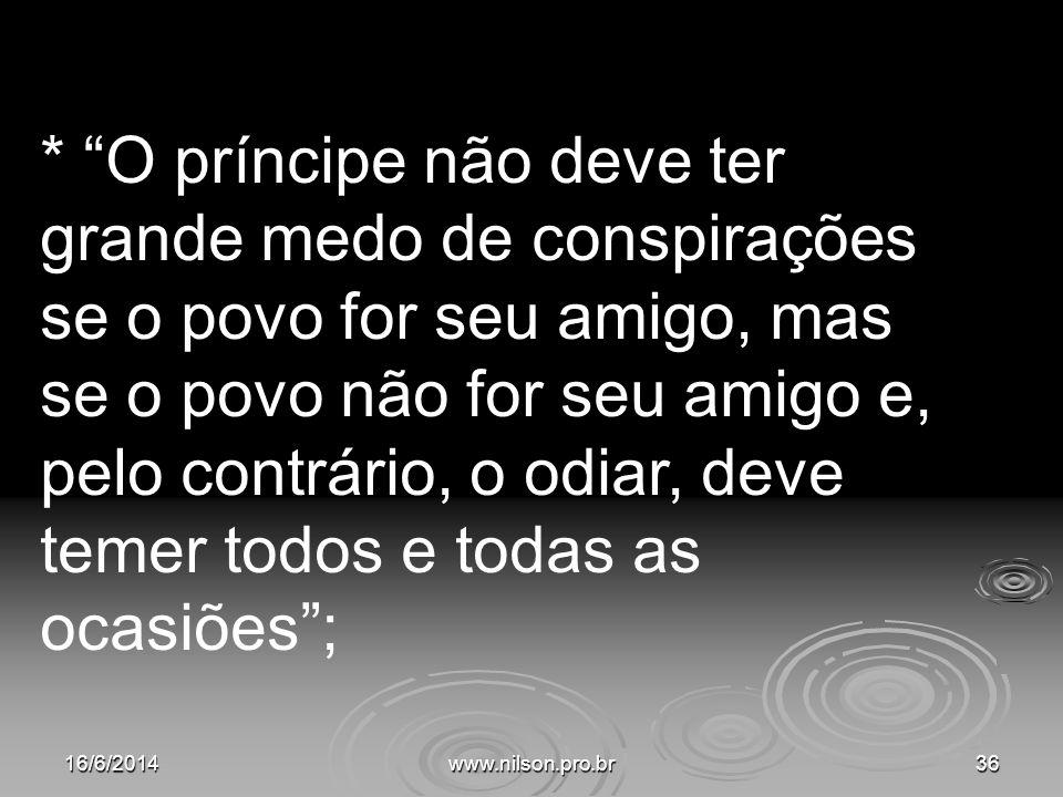 * O príncipe não deve ter grande medo de conspirações se o povo for seu amigo, mas se o povo não for seu amigo e, pelo contrário, o odiar, deve temer